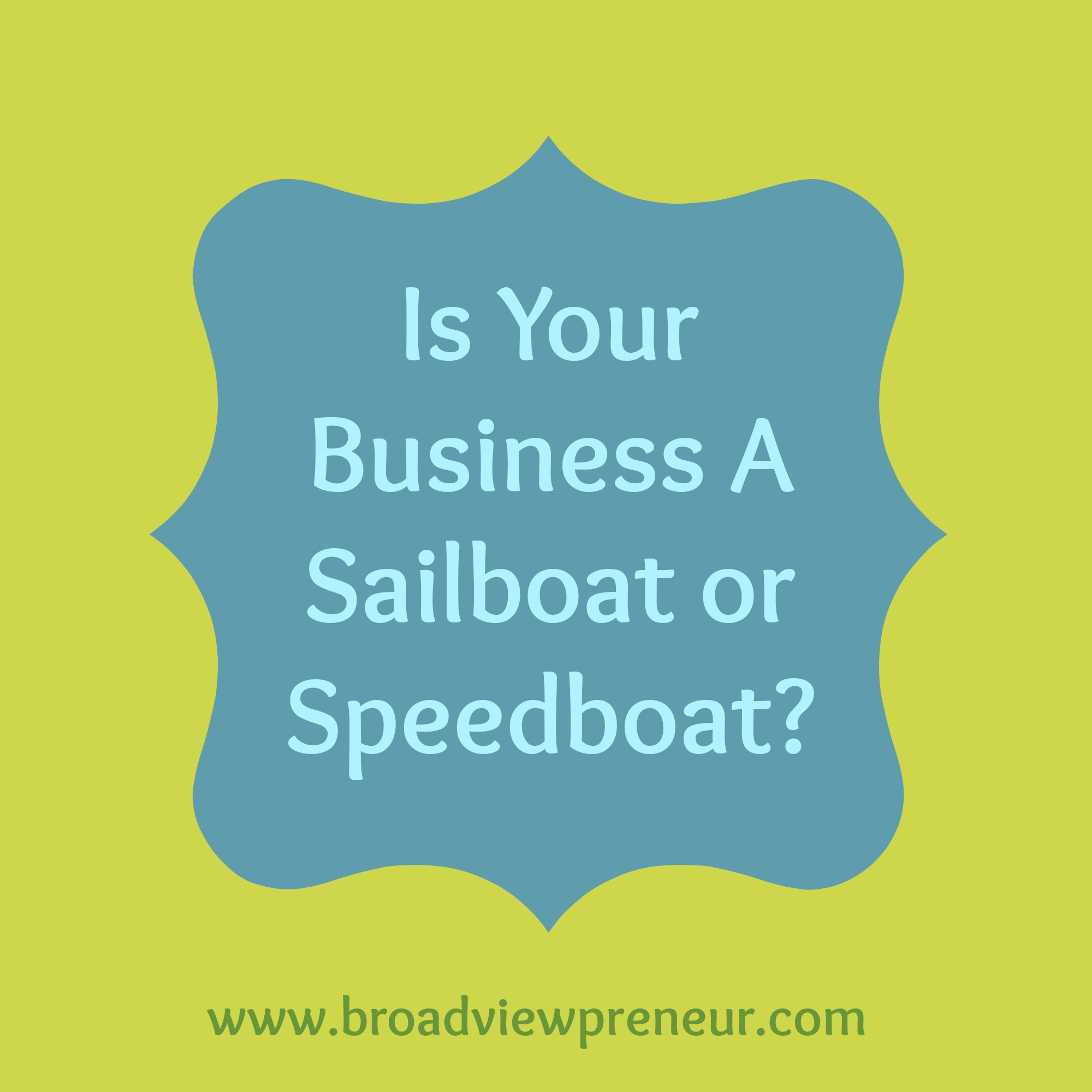 Is Your Business a Sailboat or Speedboat