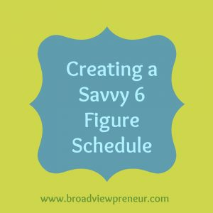 Creating a Savvy 6 Figure Schedule.jpg