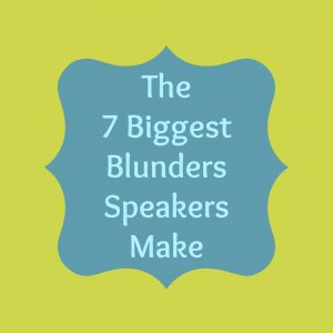 7 Biggest Blunders Speakers Make