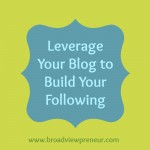 Leverage Your Blog to Build Your Following