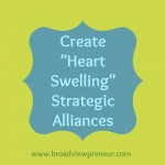 "Create ""Heart Swelling"" Strategic Alliances"