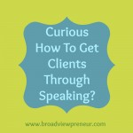 Curious How To Get Clients Through Speaking?