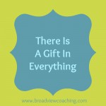 There Is A Gift In Everything