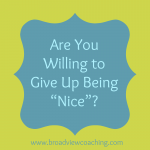 "Are you willing to give up being ""nice""?"