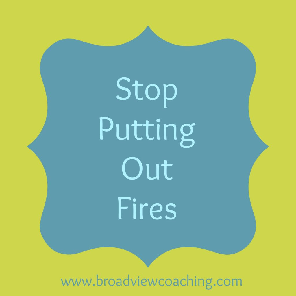 Stop putting out fires