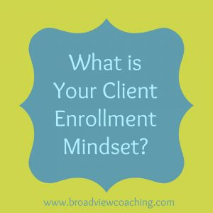 What is your client enrollment mindset?