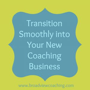 Transition Smoothly into Your New Coaching Business