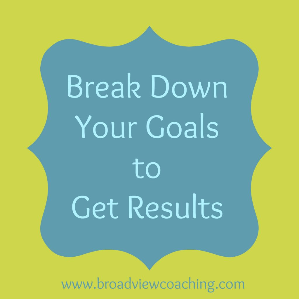 break down your goals to get results