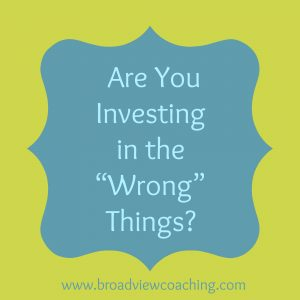 Are you investing in the wrong things?