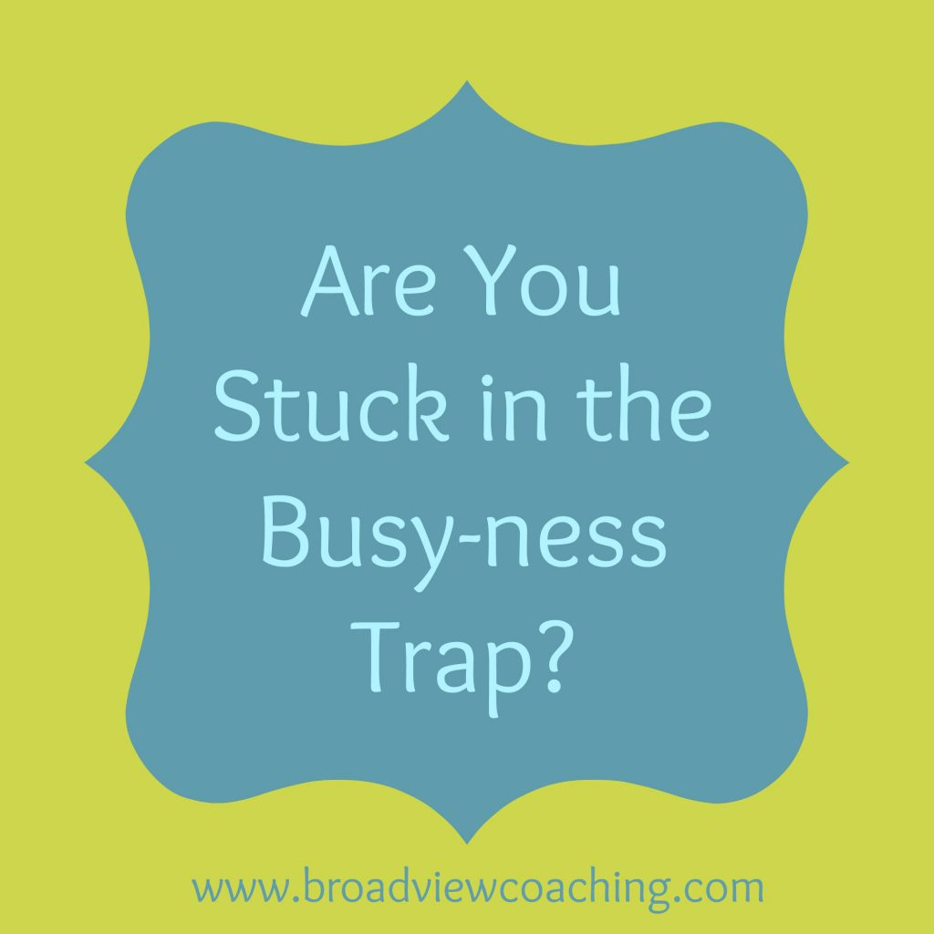 Are you stuck in the busy-ness trap?