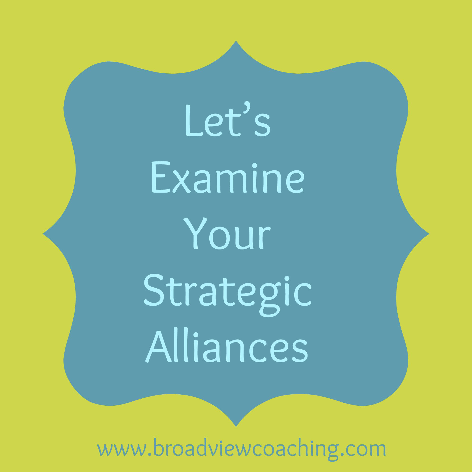 Let's examine your strategic alliances