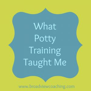 What potty training taught me