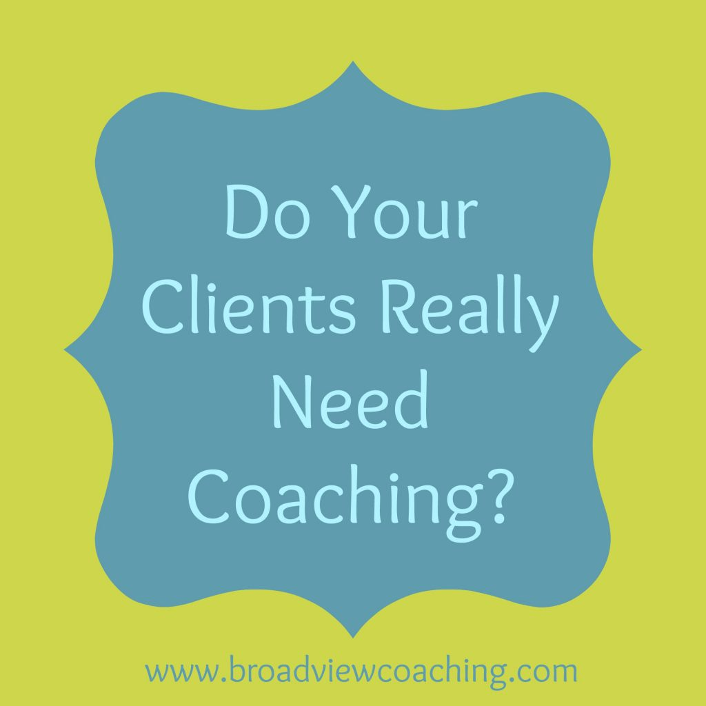 Do Your Clients Really Need Coaching?