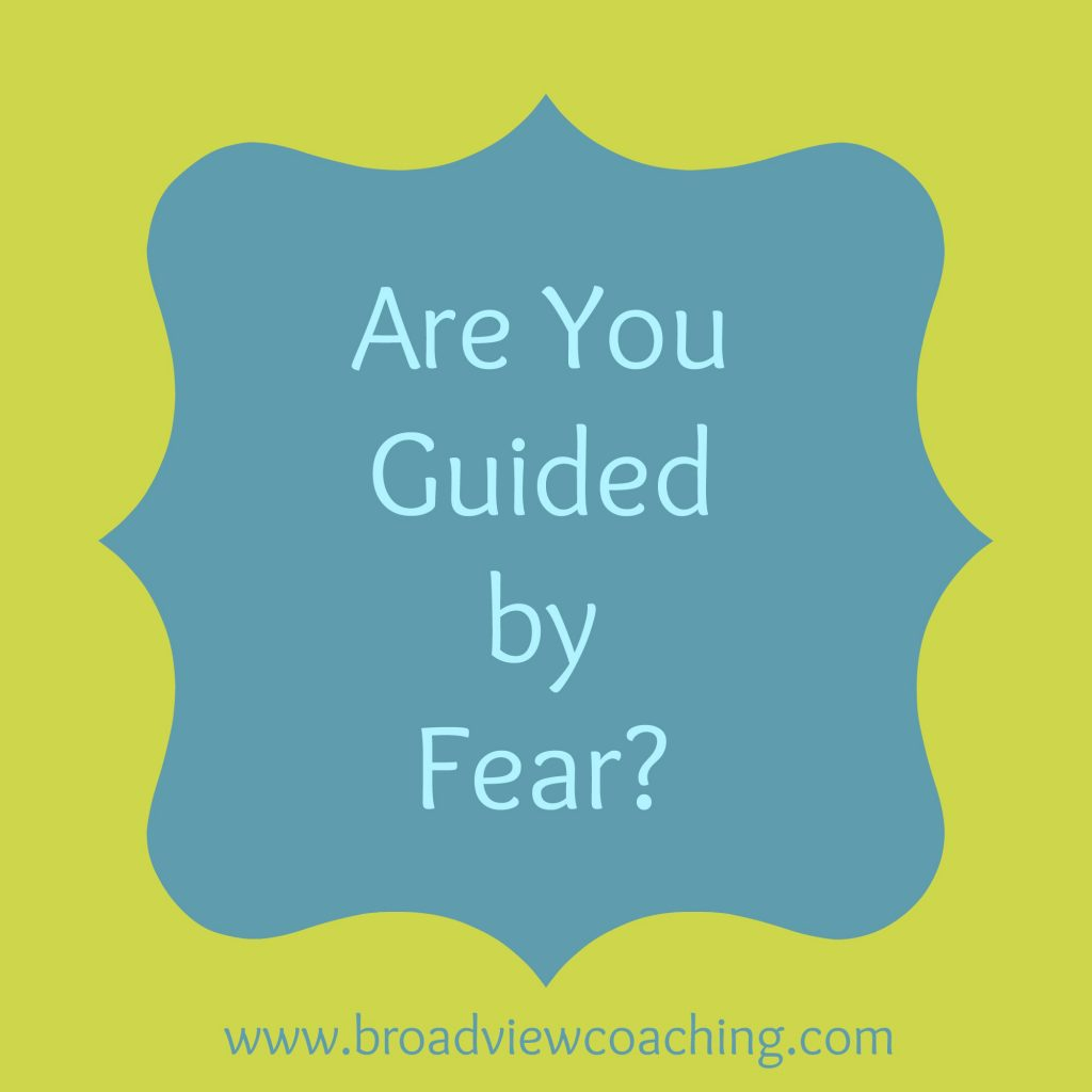 Are you guided by fear?