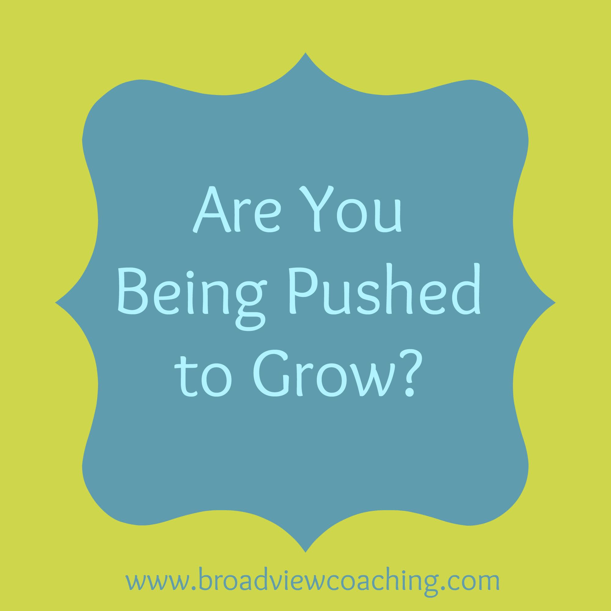 Are you being pushed to grow?