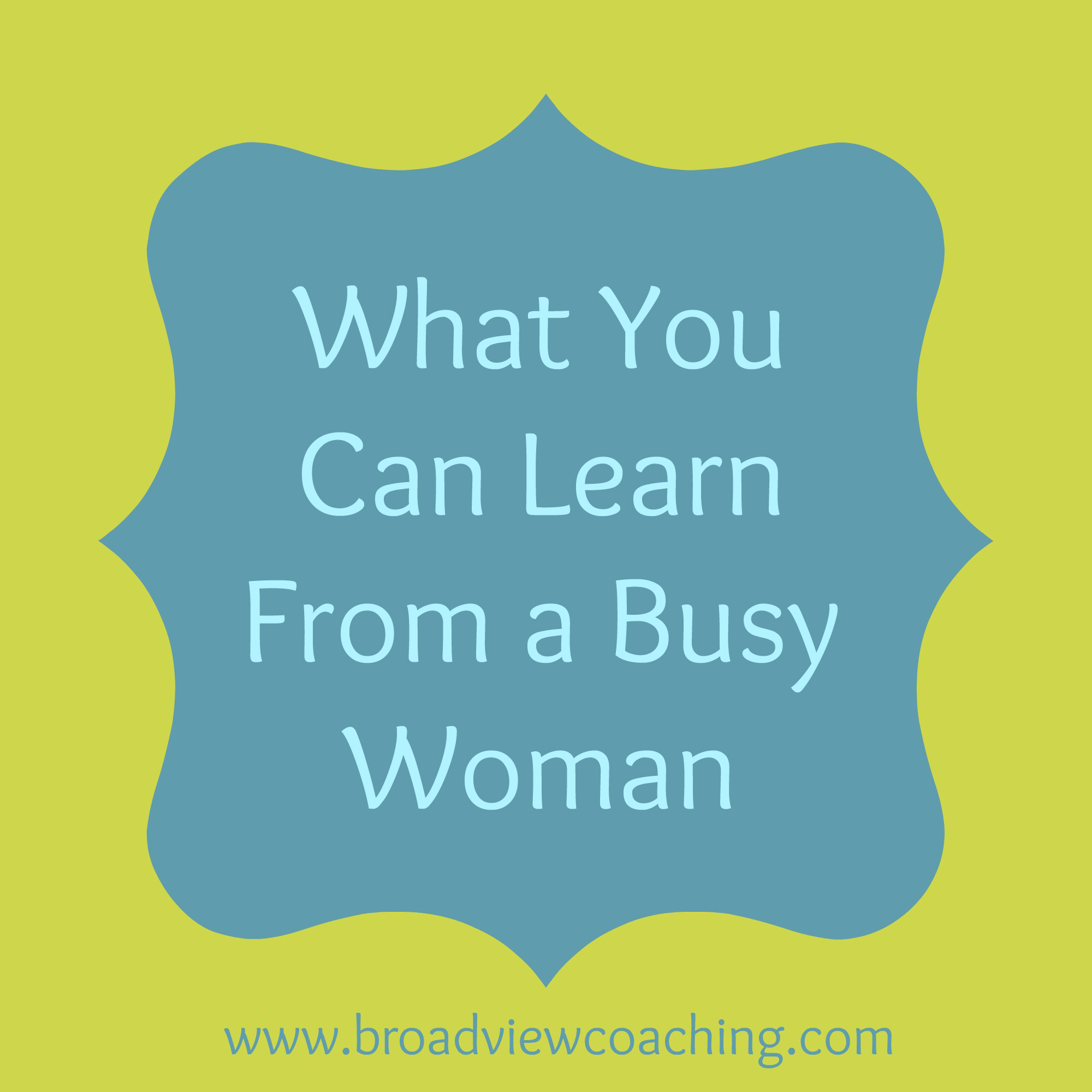 what you can learn from a busy woman