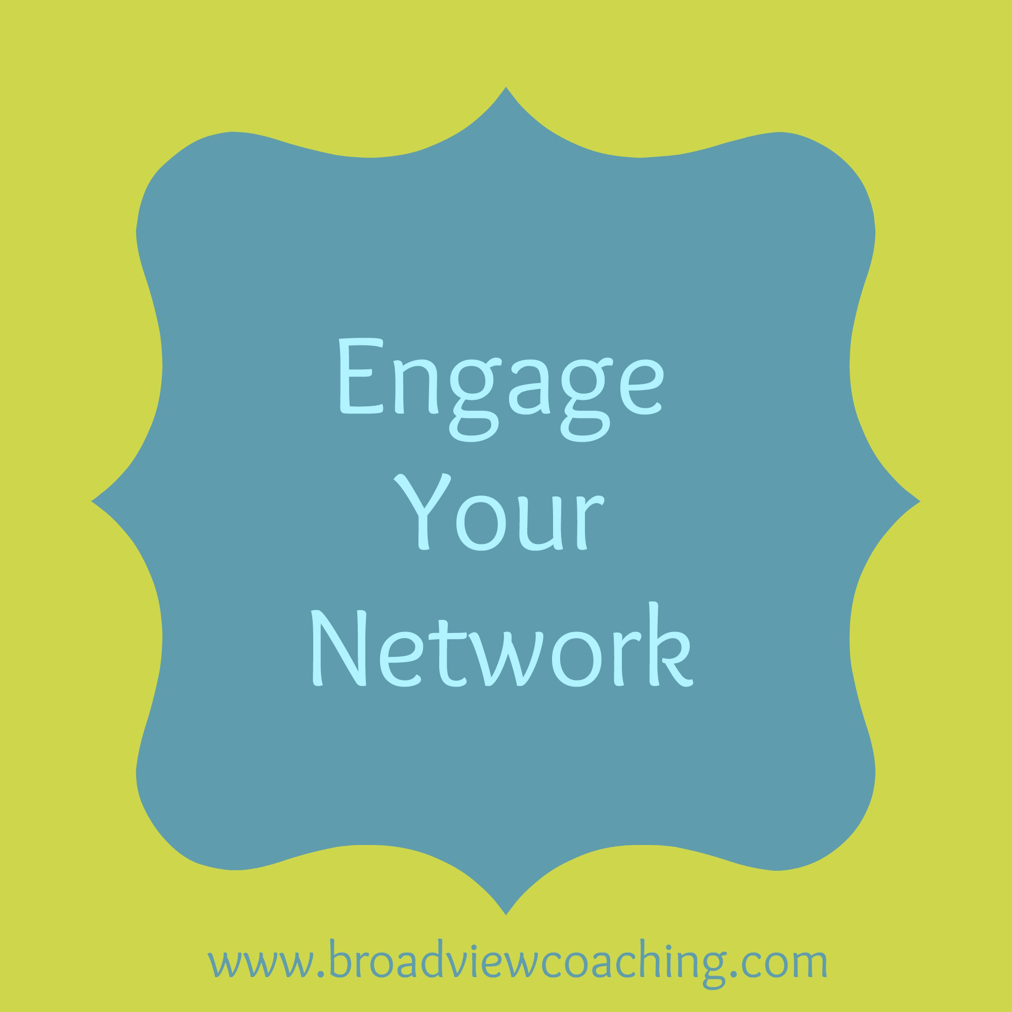 Engage your network