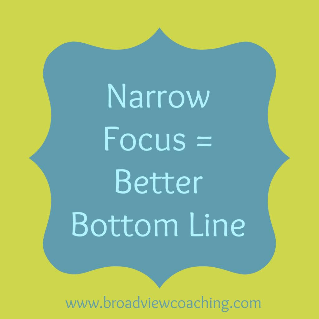 Narrow focus equals better bottom line