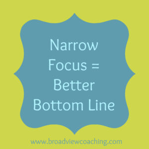Narrow focus equals better bottom line