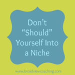Don't Should Yourself into picking a niche