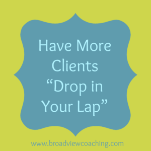 Have more clients drop in your lap