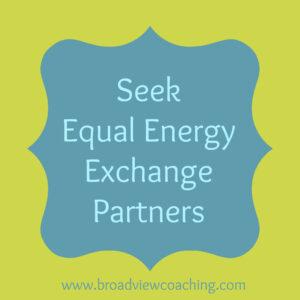 Seek equal energy exchange partners