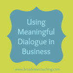 Grow Your Business through Meaningful Dialogue with Your Network