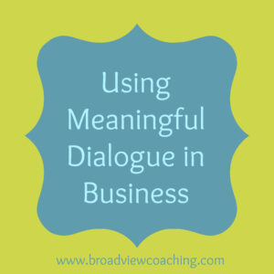 using meaningful dialogue in business