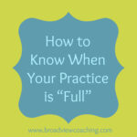 """How to know when your coaching practice is """"full"""""""